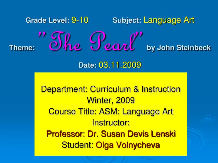 grade level 9 10 subject language art theme the pearl by john steinbeck date 03 11 2009 n.