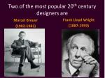 two of the most popular 20 th century designers are
