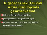 6 gedeons sakutari didi armiis imedi hqonda gasamarjveblad