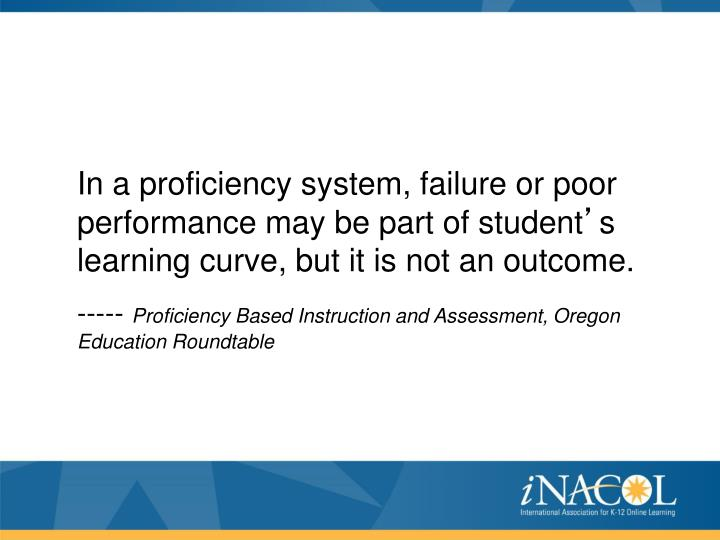 In a proficiency system, failure or poor performance may be part of student
