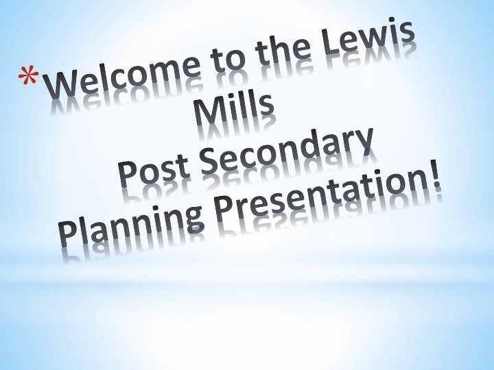 welcome to the lewis mills post secondary planning presentation n.