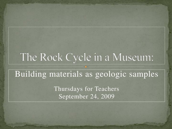 the rock cycle in a museum n.