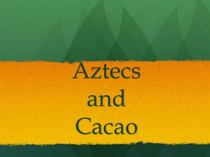 aztecs and cacao n.