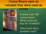 cocoa beans were so valuable they were used as money