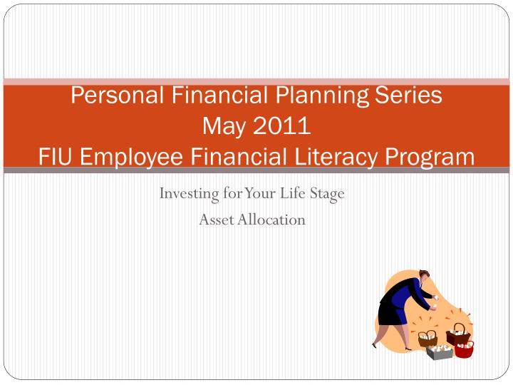 personal financial planning series may 2011 fiu employee financial literacy program n.