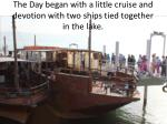 the day began with a little cruise and devotion with two ships tied together in the lake