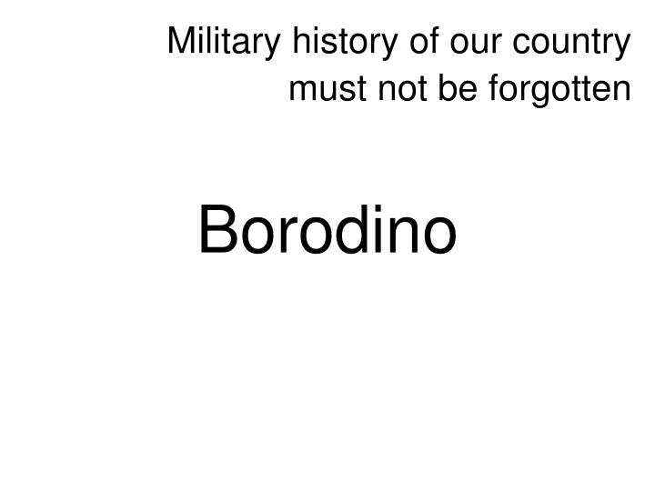 military history of our country must not be forgotten n.