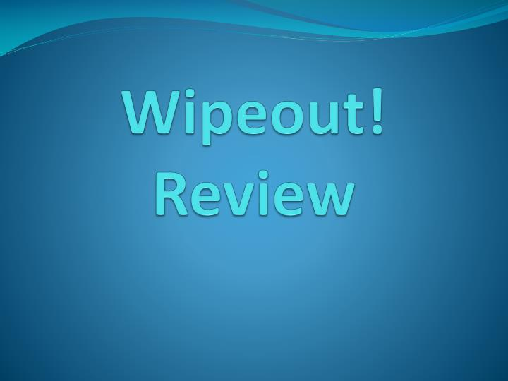 wipeout review n.