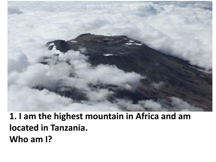 1 i am the highest mountain in africa and am located in tanzania who am i