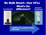 be bulb smart use cfls