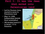 fact 1 it was the jews that moved into palestinian land