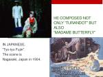 he composed not only turandot but also madame butterfly