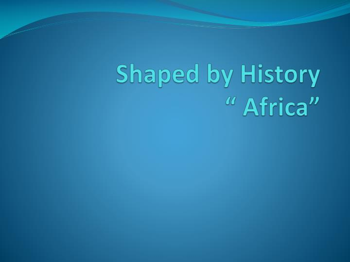 shaped by history africa n.