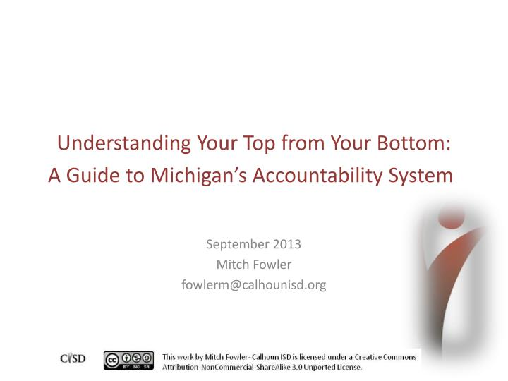 Understanding your top from your bottom a guide to michigan s accountability system