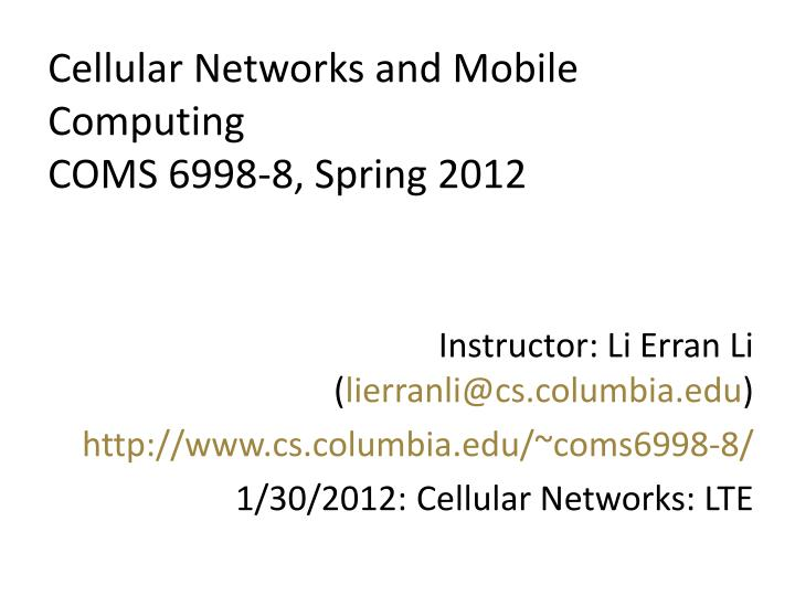 cellular networks and mobile computing coms 6998 8 spring 2012 n.
