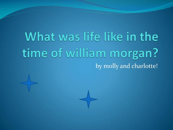 what was life like in the time of william morgan n.