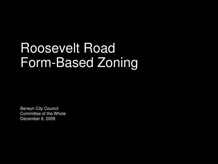 roosevelt road form based zoning berwyn city council committee of the whole december 8 2009 n.