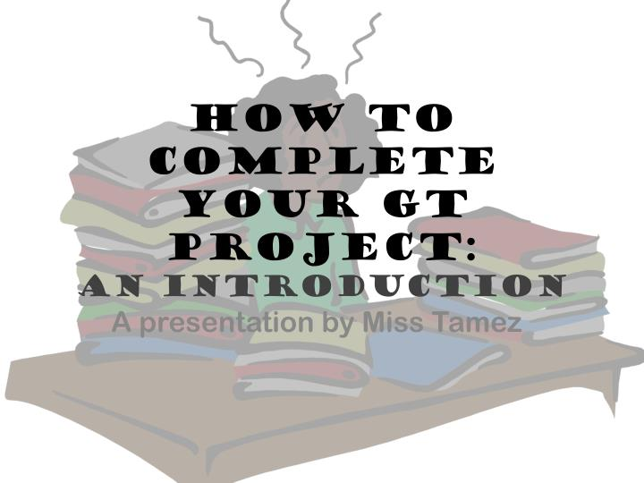 how to complete your gt project an introduction n.