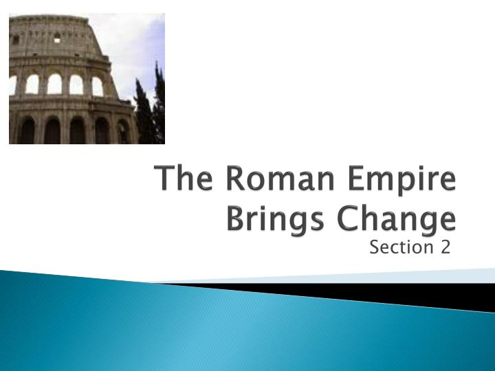 the roman empire brings change n.