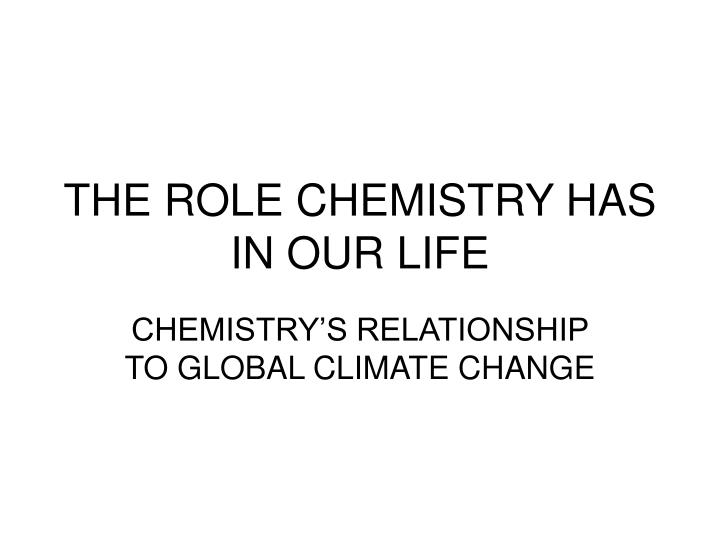 the role chemistry has in our life n.