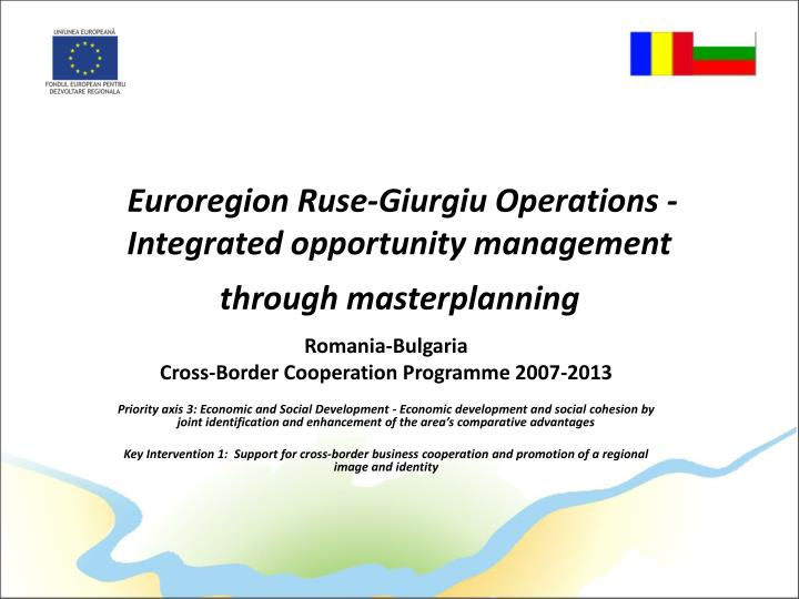 euroregion ruse giurgiu operations integrated opportunity management through masterplanning n.