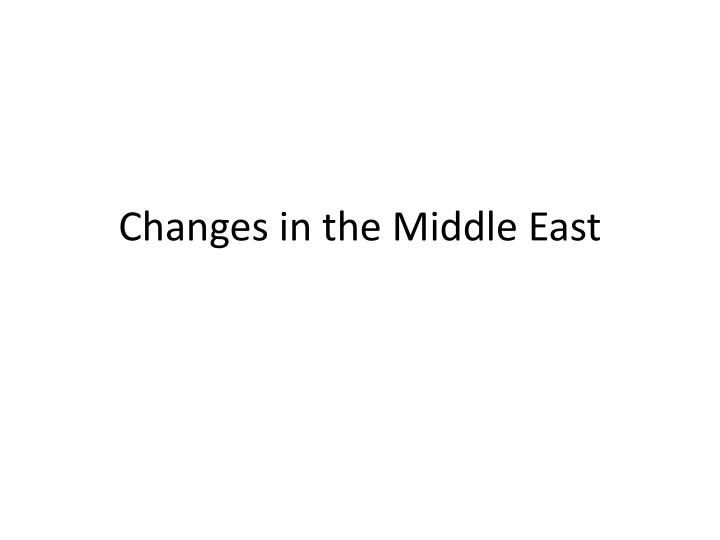 changes in the m iddle e ast n.