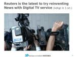 reuters is the latest to try reinventing news with digital tv s ervice adage le 3 oct