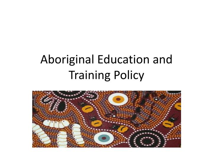 aboriginal education and training policy n.