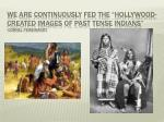 we are continuously fed the hollywood created images of past tense indians cornel pewewardy