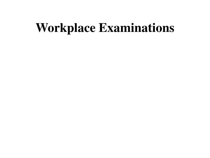 workplace examinations n.