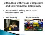 difficulties with visual complexity and environmental complexity
