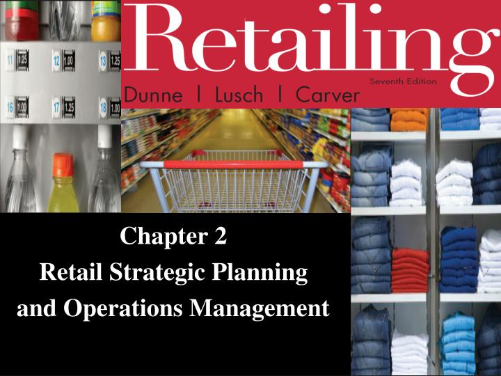 chapter 2 retail strategic planning and operations management n.
