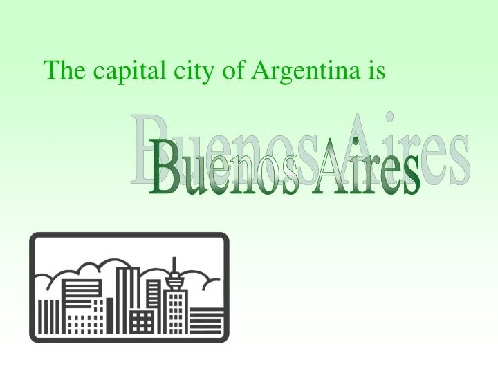 The capital city of Argentina is