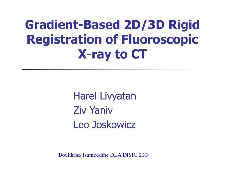 gradient based 2d 3d rigid registration of fluoroscopic x ray to ct n.