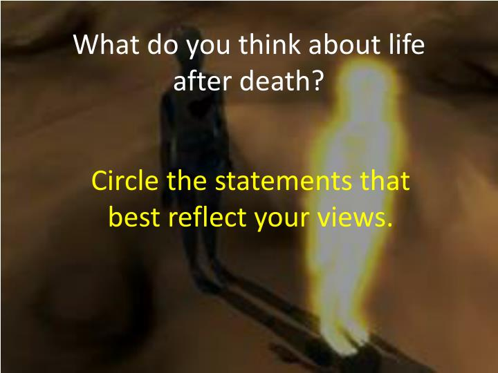 what do you think about life after death n.