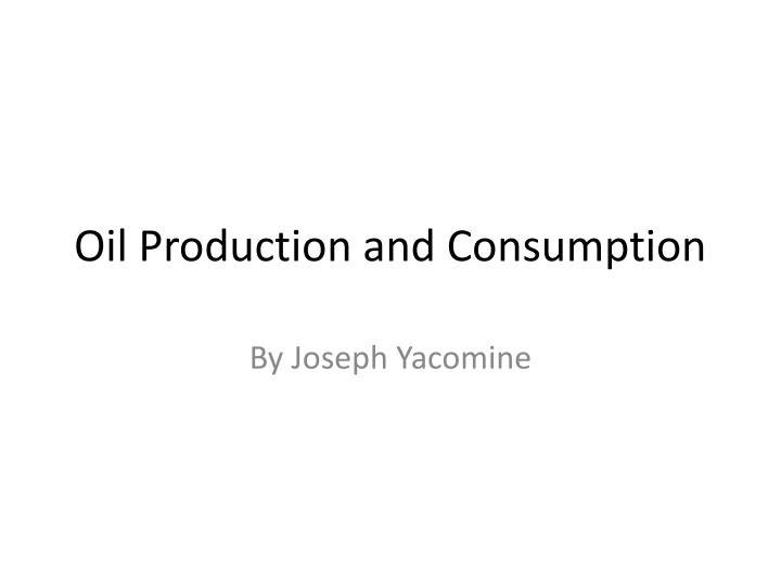 oil production and consumption n.