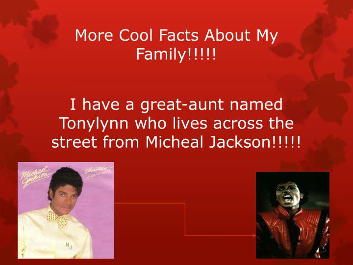 More Cool Facts About My Family!!!!!