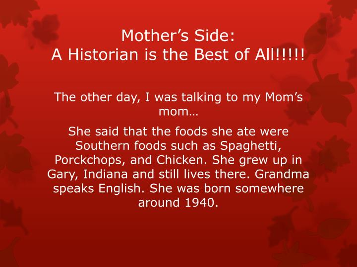 Mother s side a historian is the best of all