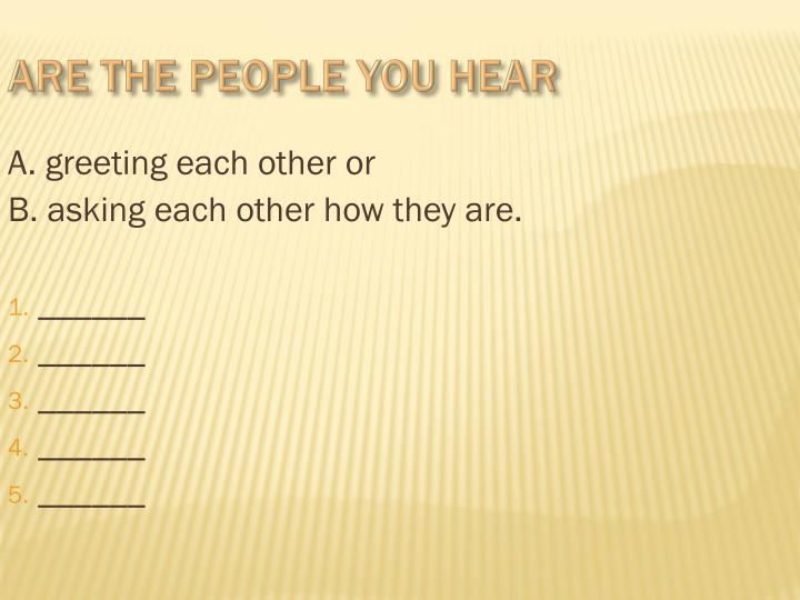 Are the people you hear