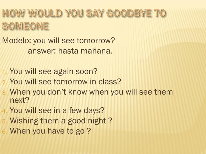 How would you say goodbye to someone