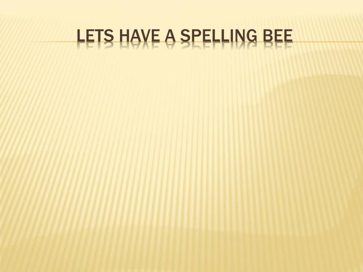 Lets have a spelling bee