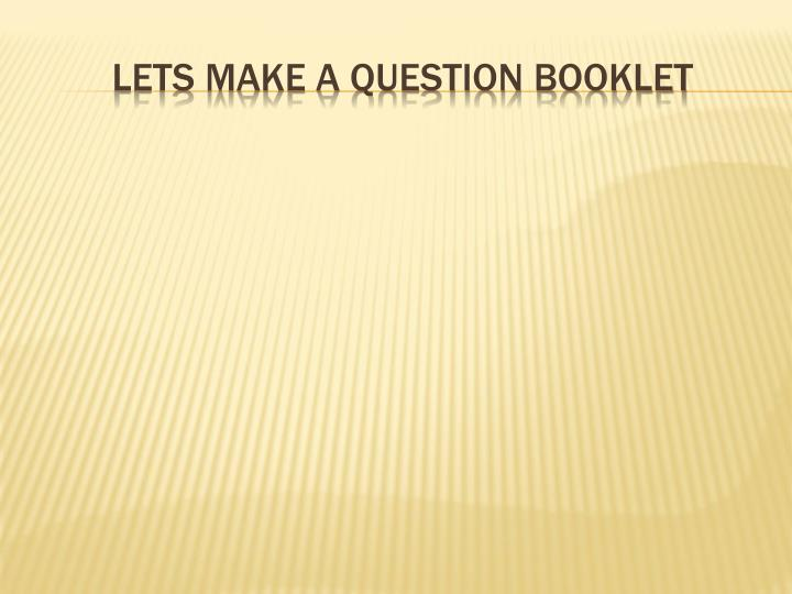 Lets make a question booklet