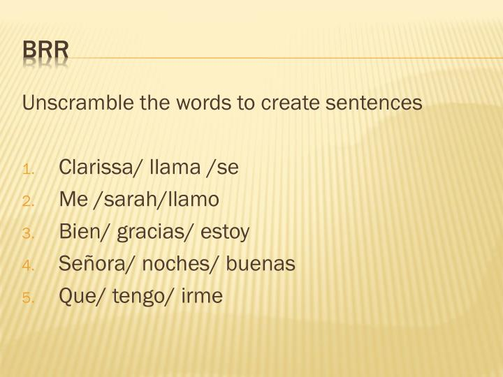 Unscramble the words to create sentences