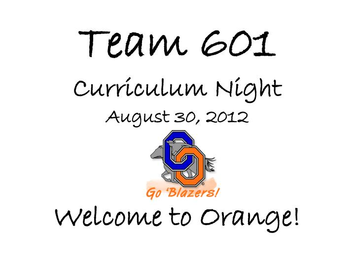 team 601 curriculum night august 30 2012 welcome to orange n.