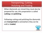 transporting cutting polishing and trading