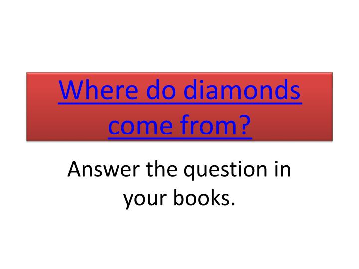 where do diamonds come from n.