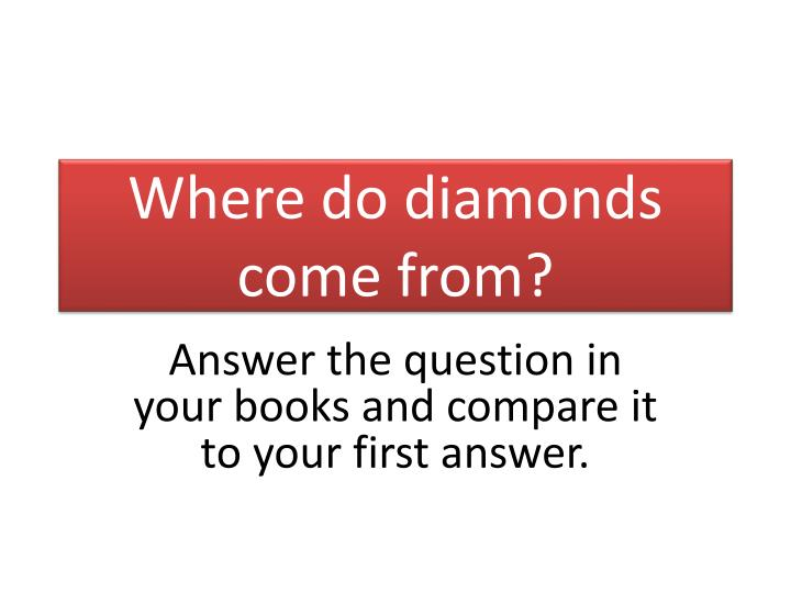 where did that diamond come from Mommy, where do babies come from is a question that parents dread the way parents answer this question has an impact on how children see themselves ask a large number of people, where did we come from and you will get a large number of answers once we sort through these answers.