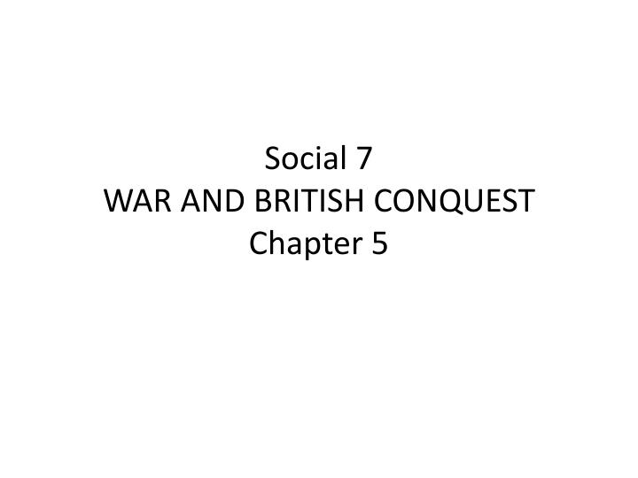 social 7 war and british conquest chapter 5 n.