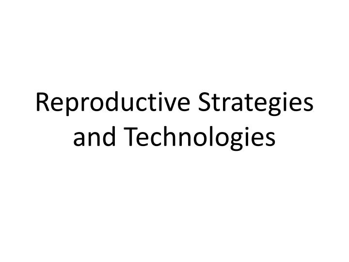 reproductive strategies and technologies n.