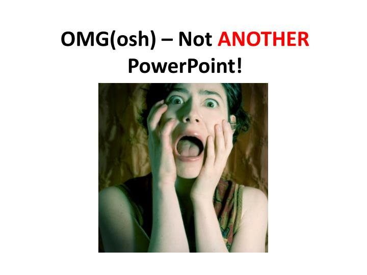 omg osh not another powerpoint n.
